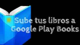 Cómo subir tus libros EPUB y PDF's a Google Play Books