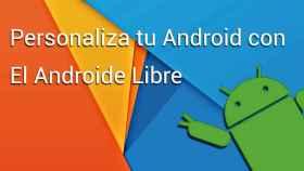 Personaliza tu Android con El Androide Libre: I