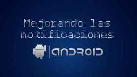 Potencia y mejora las notificaciones de tu Android con estas aplicaciones