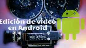 Especial: Aplicaciones de edición de vídeo en Android