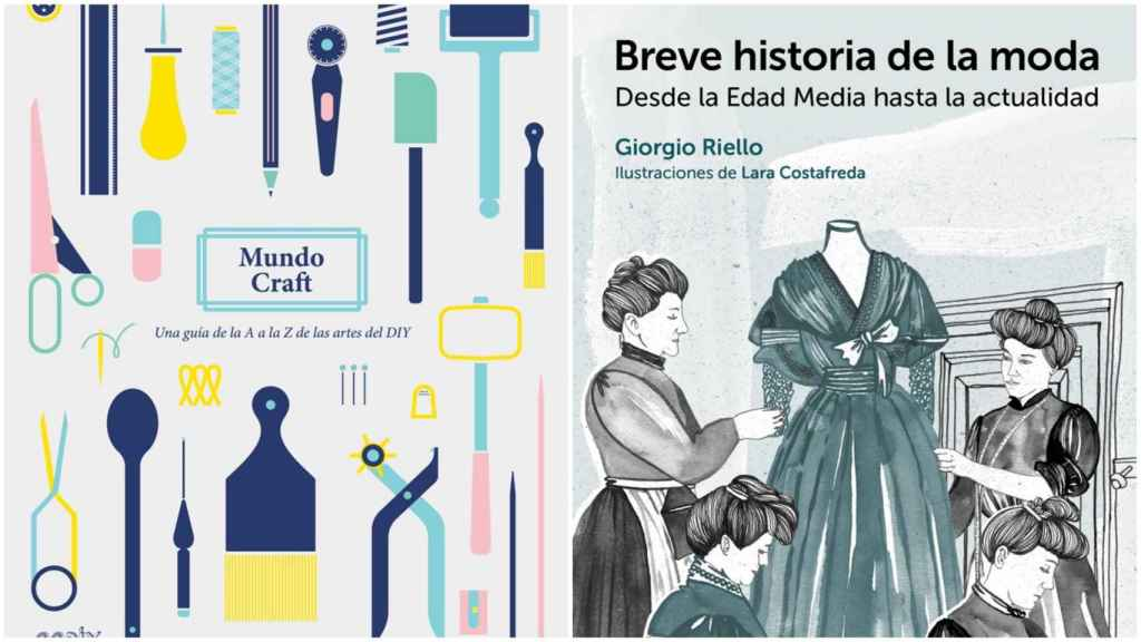 """""""Mundo Craft. Una guía de la A a  la Z de las artes del DIY"""" (Ramona Barry y Rebecca Jobson, 2016)  y """"Breve historia de la moda. Desde la Edad Media hasta la actualidad (Giorgio Riello, 2016)."""
