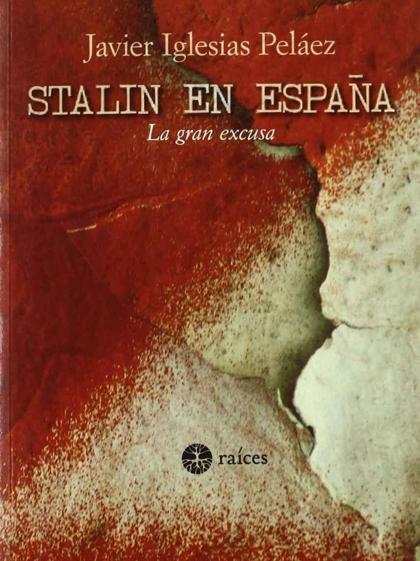 Portada de 'Stalin en España. La gran excusa', escrito por Francisco Javier Iglesias.
