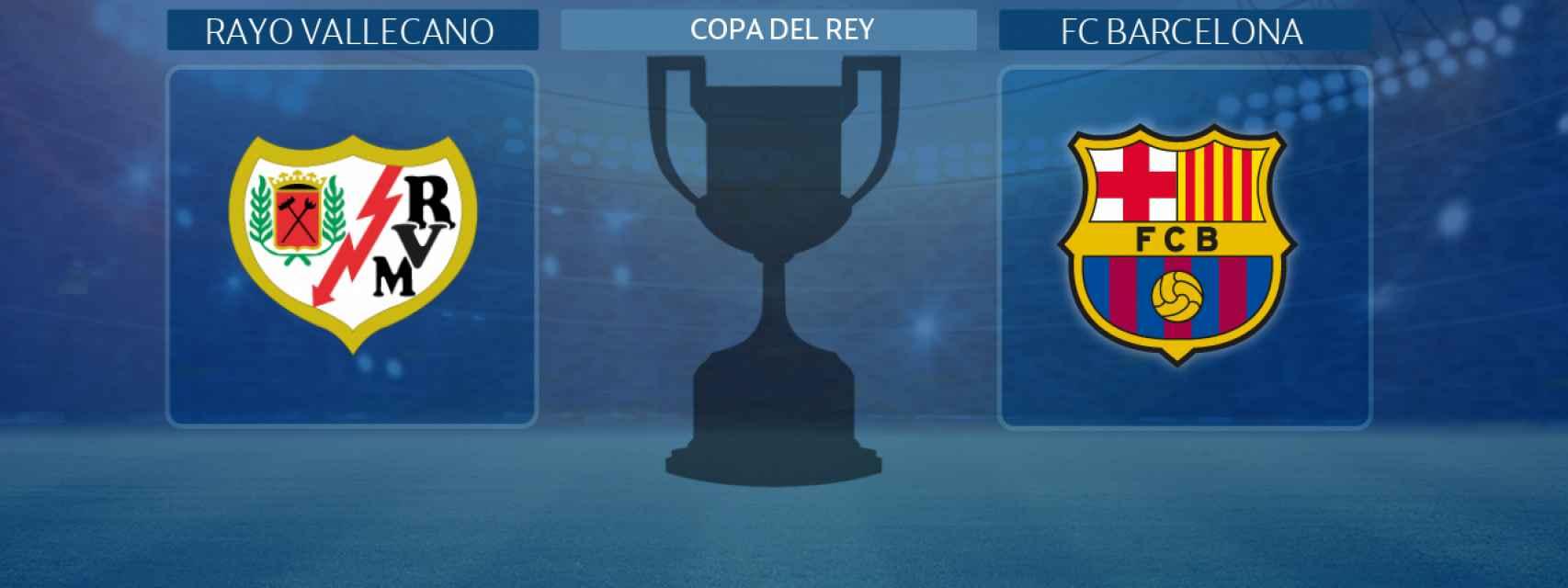 Rayo Vallecano - FC Barcelona, partido de la Copa del Rey
