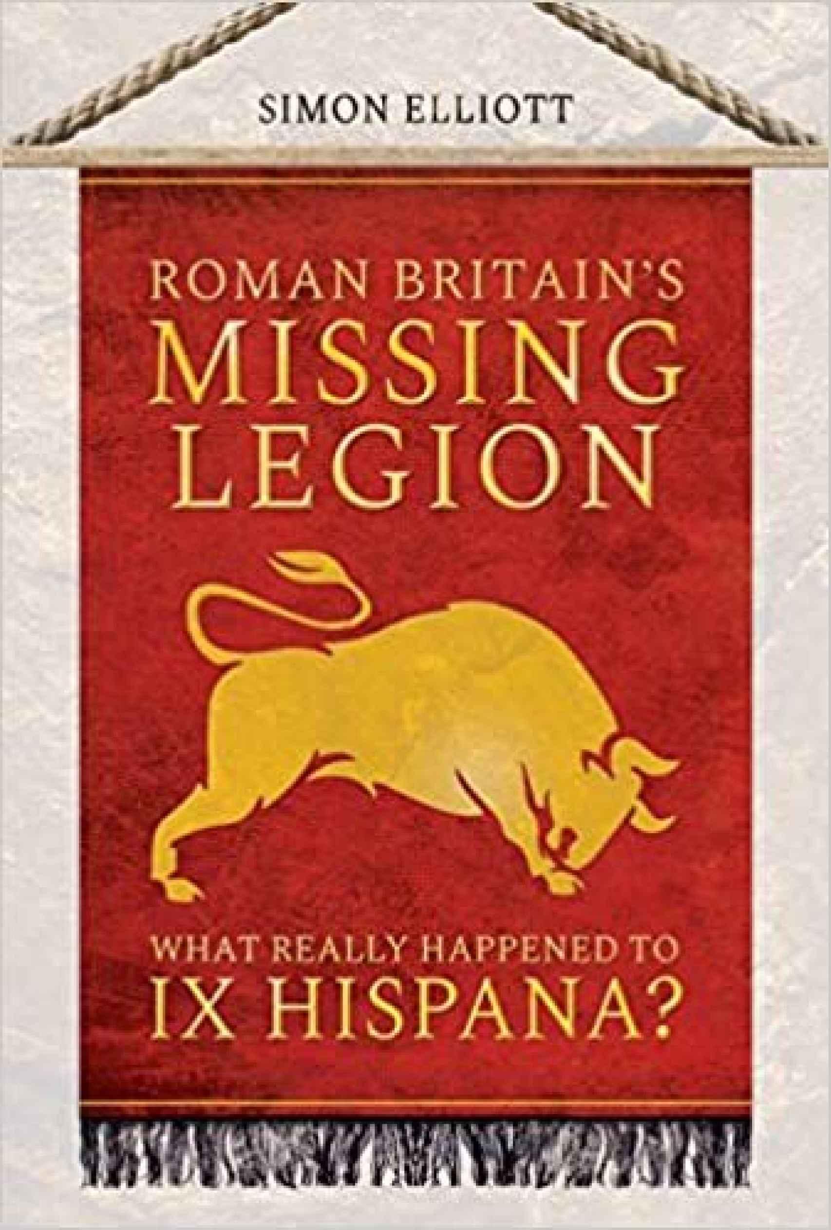 Portada de 'Roman Britain's Missing Legion: What Really Happened to IX Hispana?'.