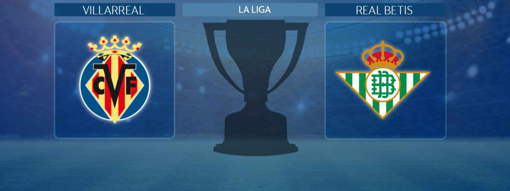 Villarreal - Real Betis, partido de La Liga