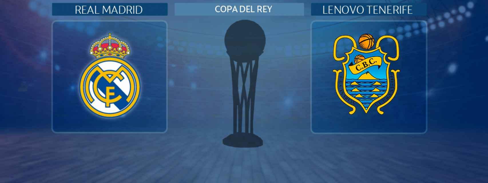 Real Madrid - Lenovo Tenerife, partido de la Copa del Rey
