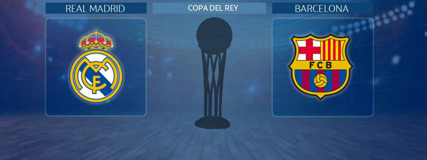 Real Madrid - Barcelona, final de la Copa del Rey