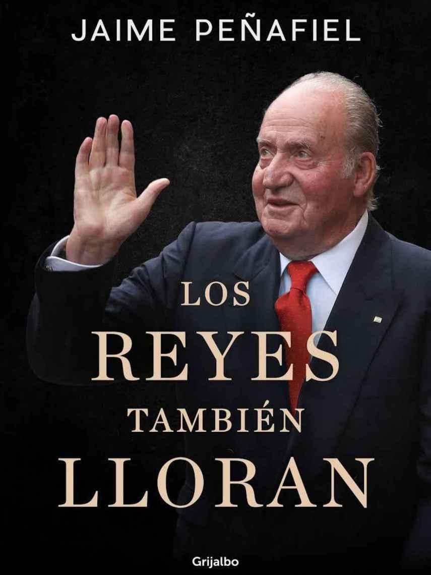 Portada del nuevo libro de Jaime Peñafiel, 'Los reyes también lloran'.