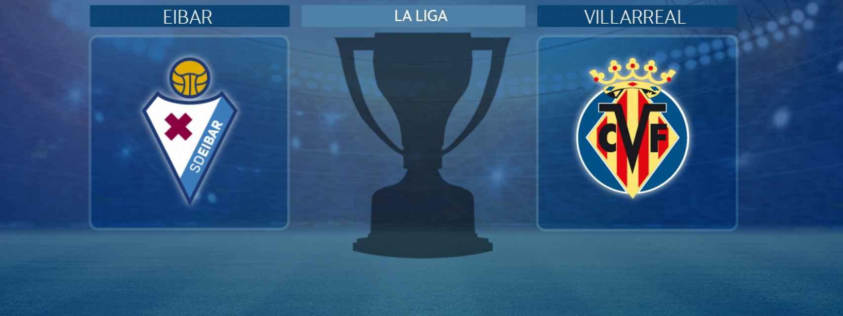 Eibar - Villarreal, partido de La Liga