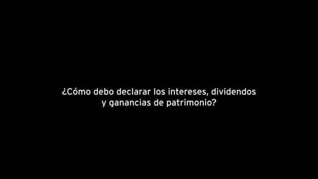 ¿Cómo debo declarar los intereses, dividendos y ganancias de patrimonio?