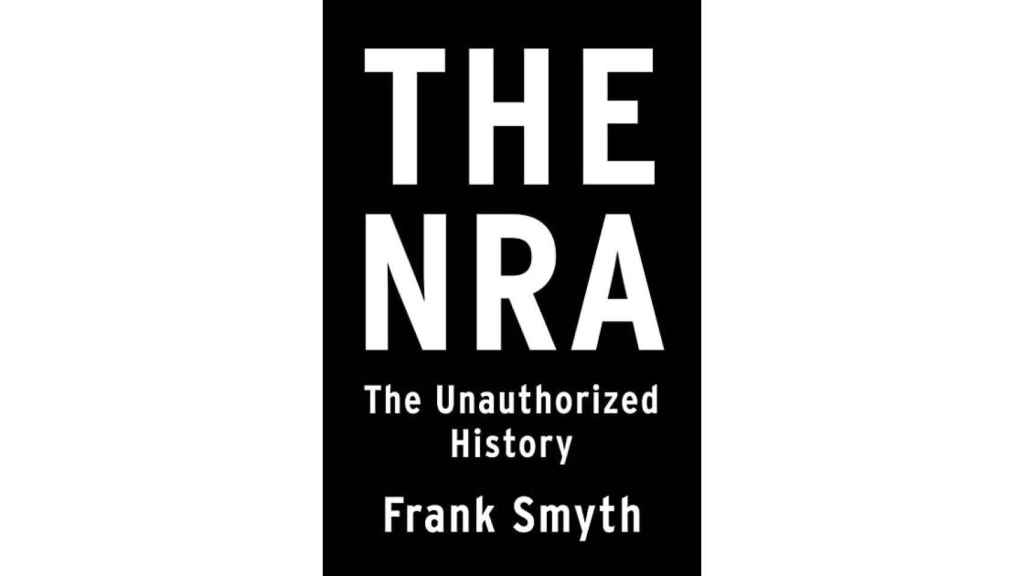 The NRA, The Unauthorized History.