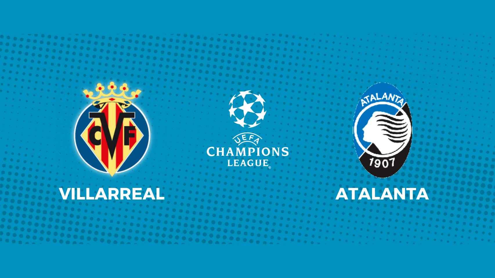 Villarreal - Atalanta: siga en directo el partido de la Champions League