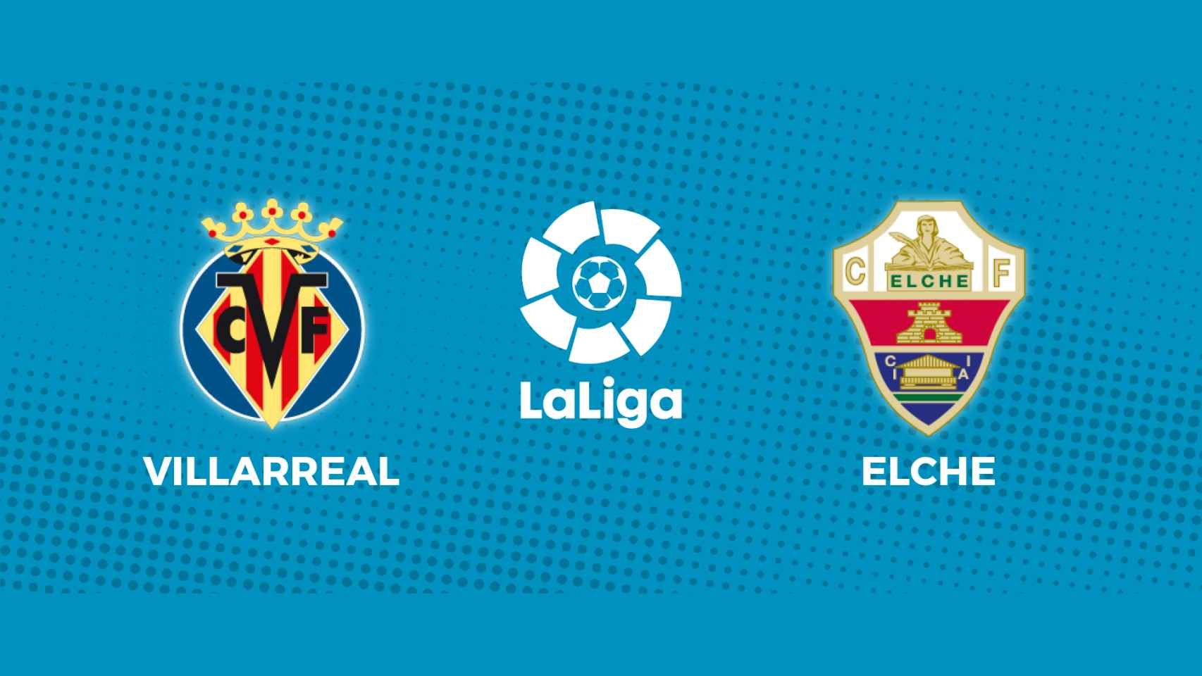 Villarreal - Elche: siga en directo el partido de La Liga