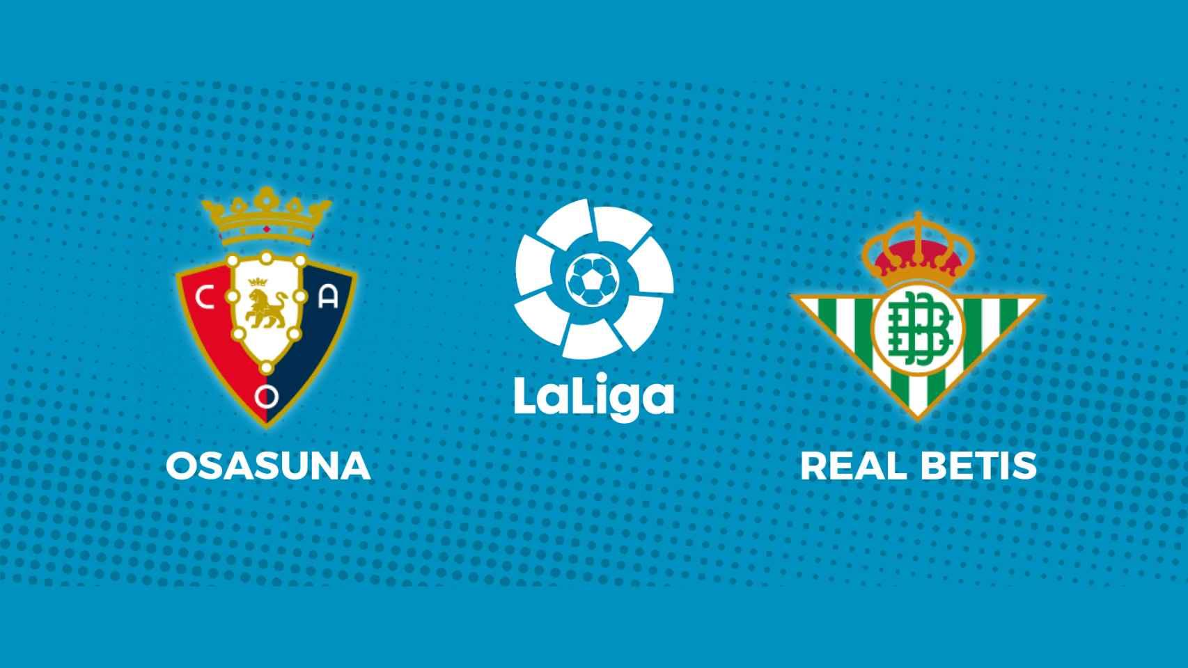 Osasuna - Real Betis: siga en directo el partido de La Liga