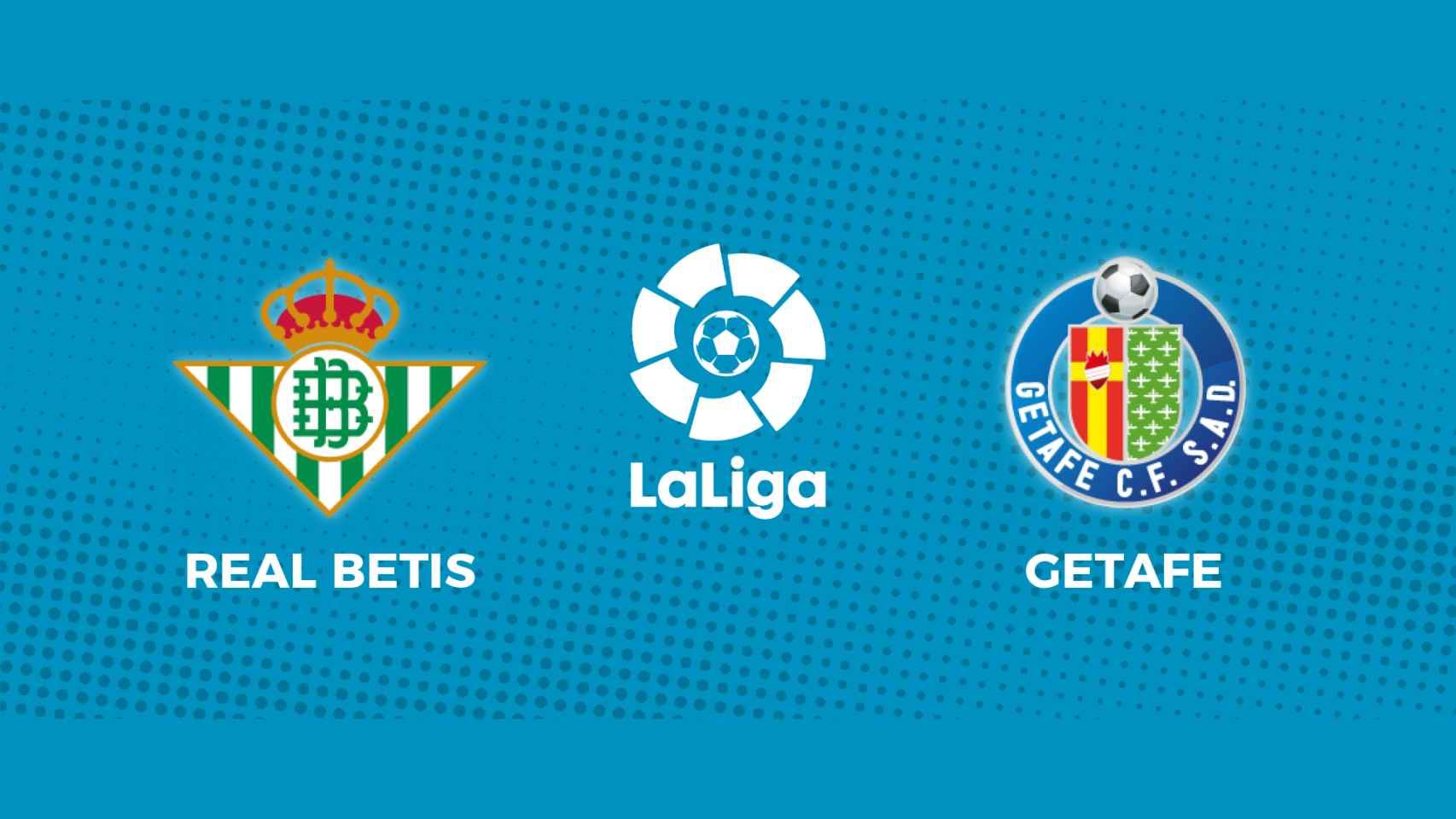 Real Betis - Getafe: siga en directo el partido de La Liga